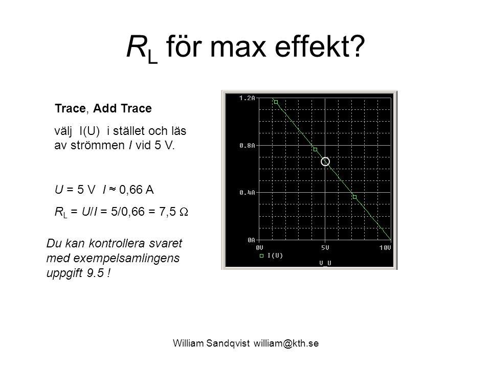 William Sandqvist william@kth.se R L för max effekt? Trace, Add Trace välj I(U) i stället och läs av strömmen I vid 5 V. U = 5 V I  0,66 A R L = U/I