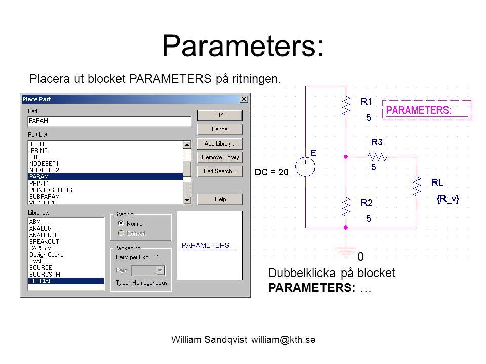 William Sandqvist william@kth.se Parameters: Placera ut blocket PARAMETERS på ritningen. Dubbelklicka på blocket PARAMETERS: … 0