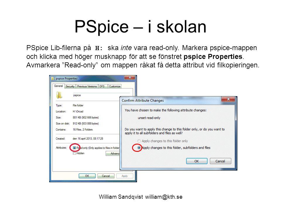 William Sandqvist william@kth.se PSpice – i skolan PSpice Lib-filerna på H: ska inte vara read-only. Markera pspice-mappen och klicka med höger muskna