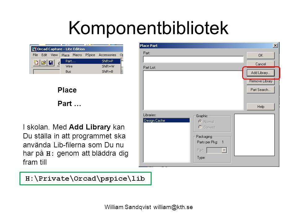 William Sandqvist william@kth.se Komponentbibliotek Place Part … I skolan. Med Add Library kan Du ställa in att programmet ska använda Lib-filerna som