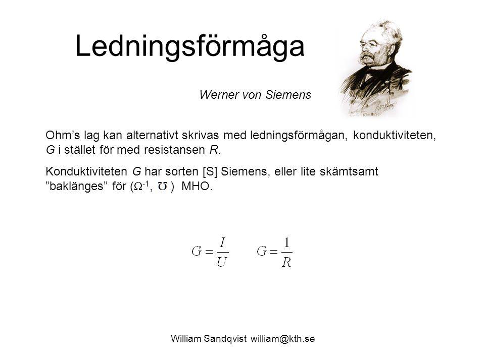 William Sandqvist william@kth.se Ledningsförmåga Ohm's lag kan alternativt skrivas med ledningsförmågan, konduktiviteten, G i stället för med resistansen R.