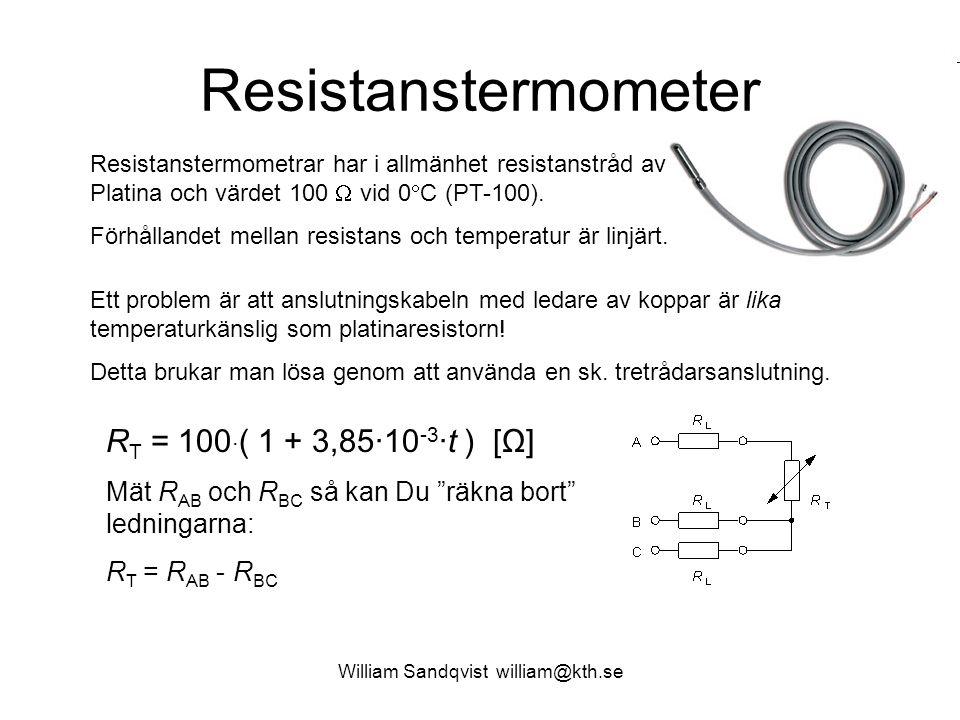 Resistanstermometer R T = 100 · ( 1 + 3,85·10 -3 ·t ) [Ω] Mät R AB och R BC så kan Du räkna bort ledningarna: R T = R AB - R BC Resistanstermometrar har i allmänhet resistanstråd av Platina och värdet 100  vid 0  C (PT-100).