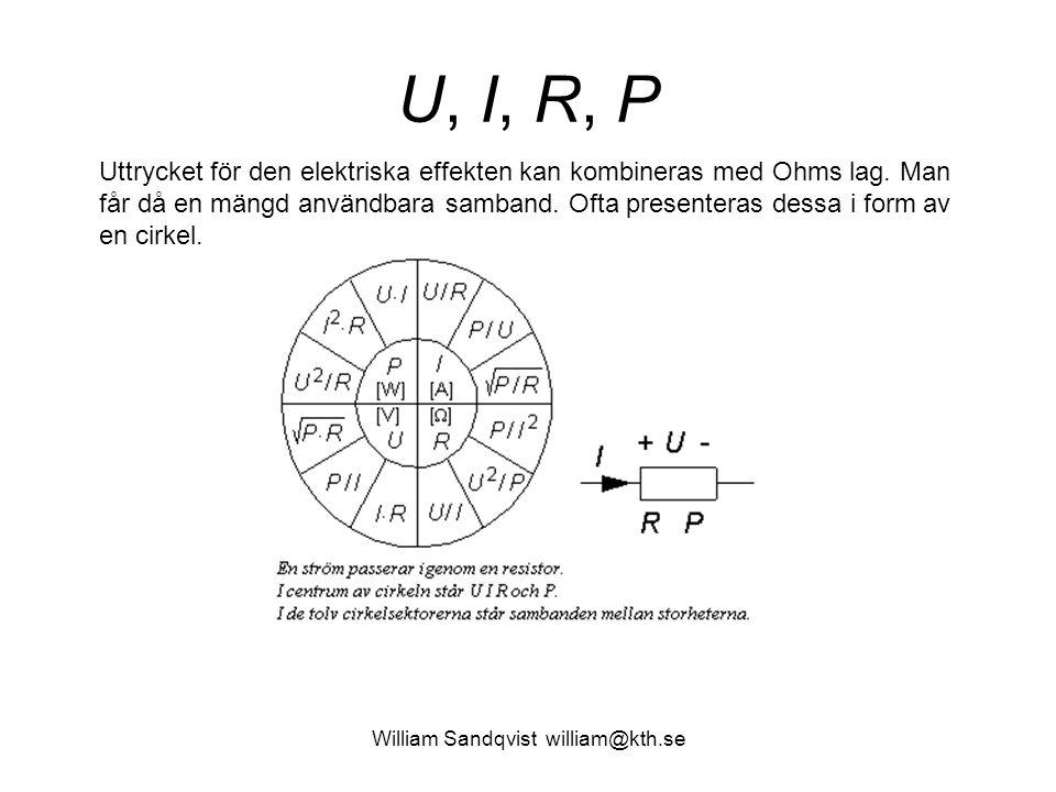 U, I, R, P Uttrycket för den elektriska effekten kan kombineras med Ohms lag.