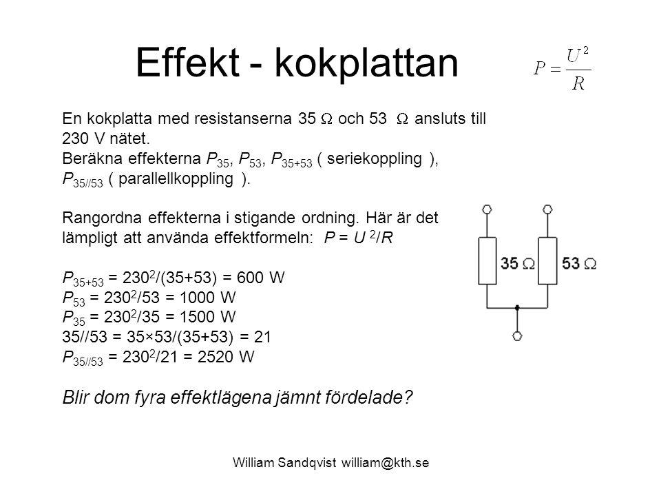 William Sandqvist william@kth.se Effekt - kokplattan En kokplatta med resistanserna 35  och 53  ansluts till 230 V nätet.