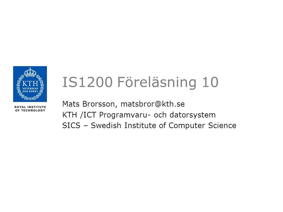 IS1200 Föreläsning 10 Mats Brorsson, matsbror@kth.se KTH /ICT Programvaru- och datorsystem SICS – Swedish Institute of Computer Science
