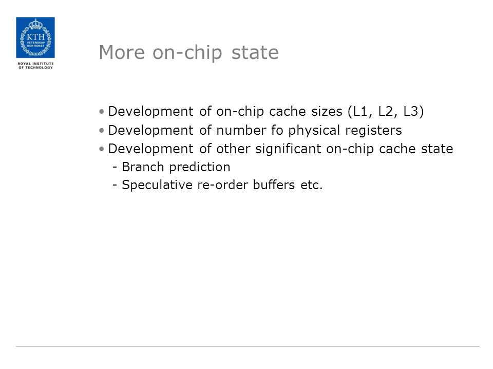 More on-chip state Development of on-chip cache sizes (L1, L2, L3) Development of number fo physical registers Development of other significant on-chi