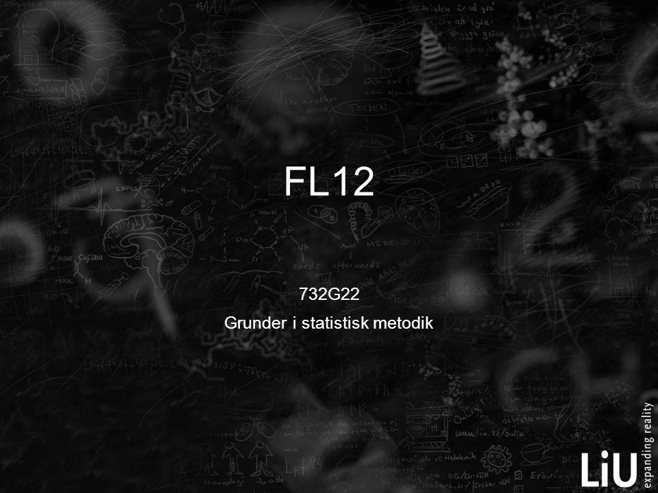 732G22 Grunder i statistisk metodik FL12