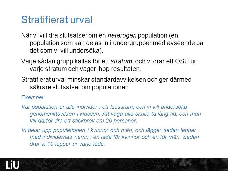 Stratifierat urval När vi vill dra slutsatser om en heterogen population (en population som kan delas in i undergrupper med avseende på det som vi vil