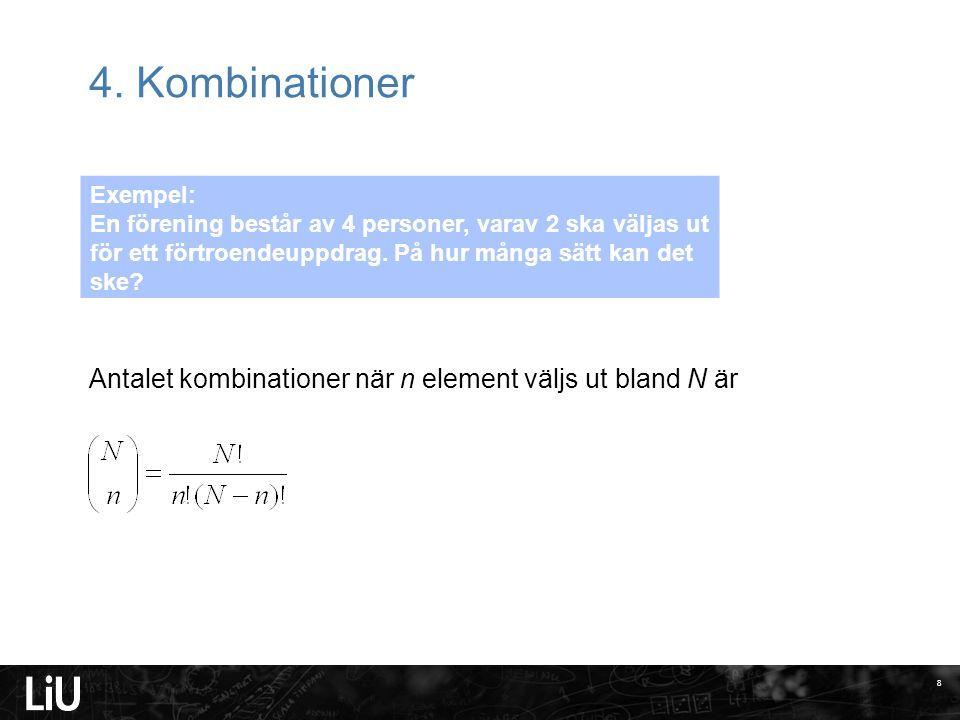 4. Kombinationer Antalet kombinationer när n element väljs ut bland N är 8 Exempel: En förening består av 4 personer, varav 2 ska väljas ut för ett fö