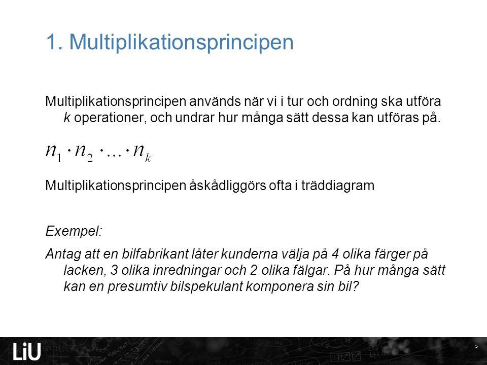 1. Multiplikationsprincipen Multiplikationsprincipen används när vi i tur och ordning ska utföra k operationer, och undrar hur många sätt dessa kan ut