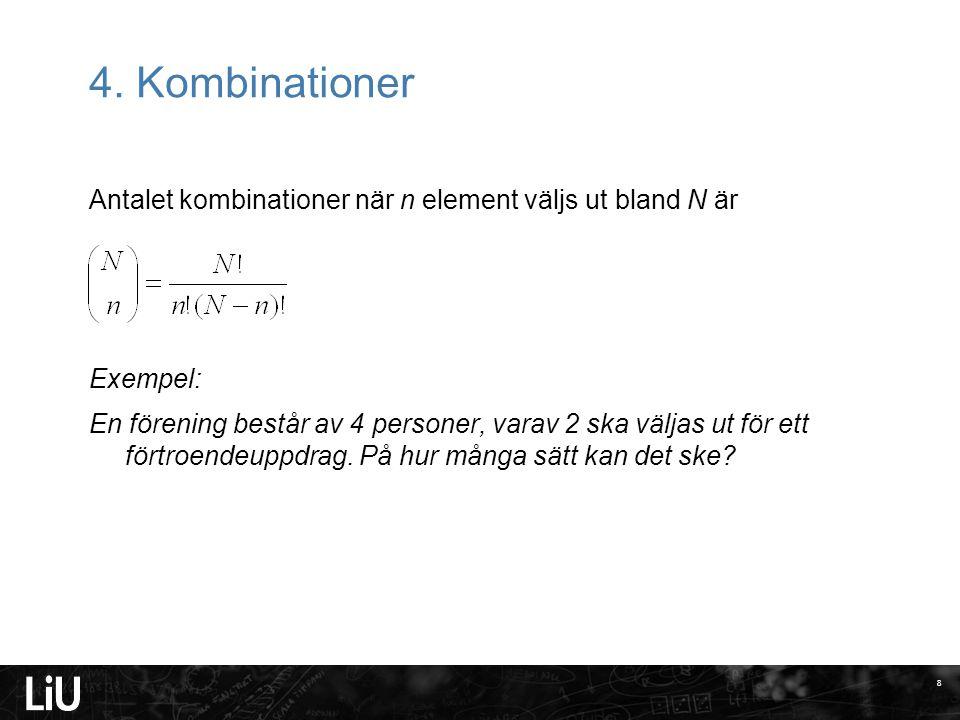 4. Kombinationer Antalet kombinationer när n element väljs ut bland N är Exempel: En förening består av 4 personer, varav 2 ska väljas ut för ett fört
