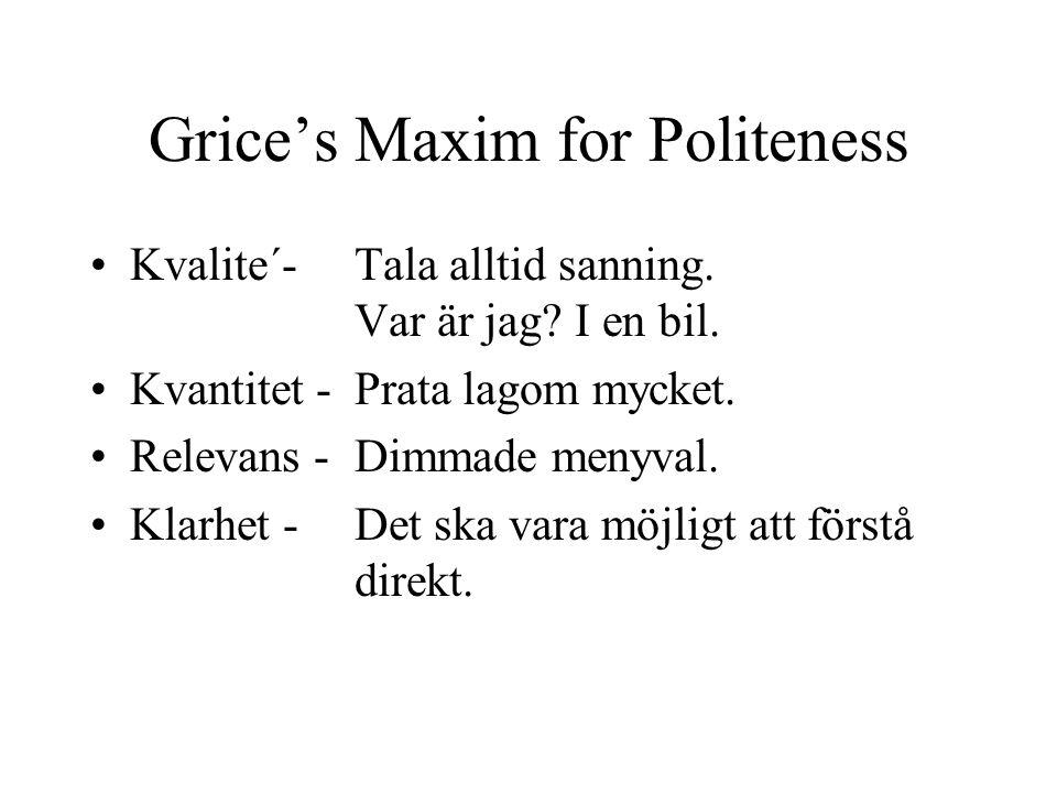 Grice's Maxim for Politeness Kvalite´- Tala alltid sanning.