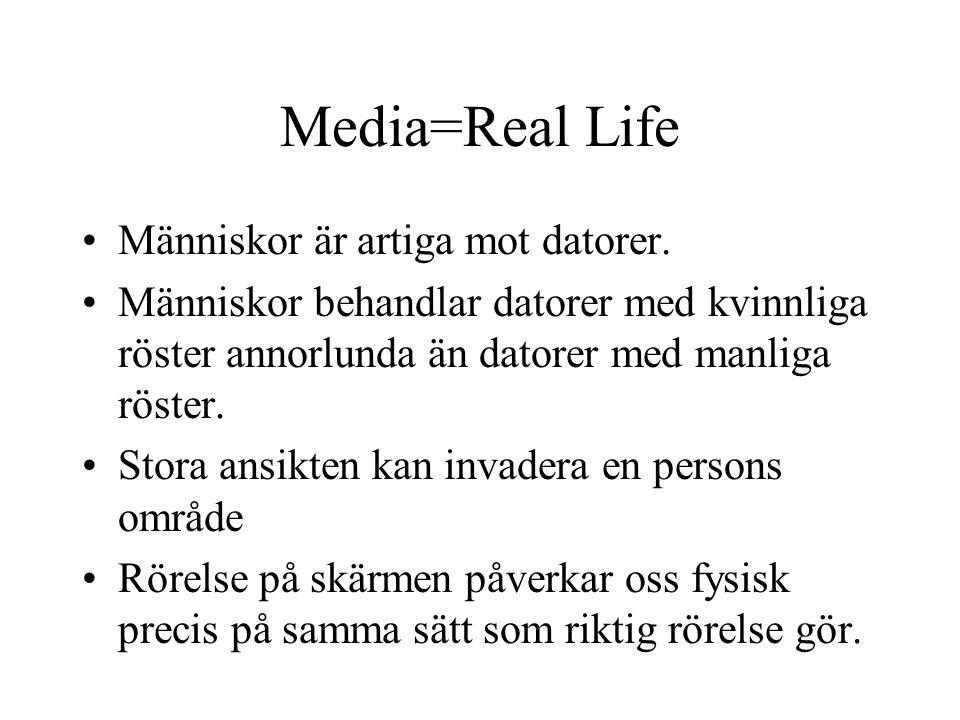 Media=Real Life Den mänskliga hjärnan har inte utvecklats tillräckligt fort för att kunna förstå och behandla dagens teknologi, utan våra hjärnor tror att även media är riktigt liv!