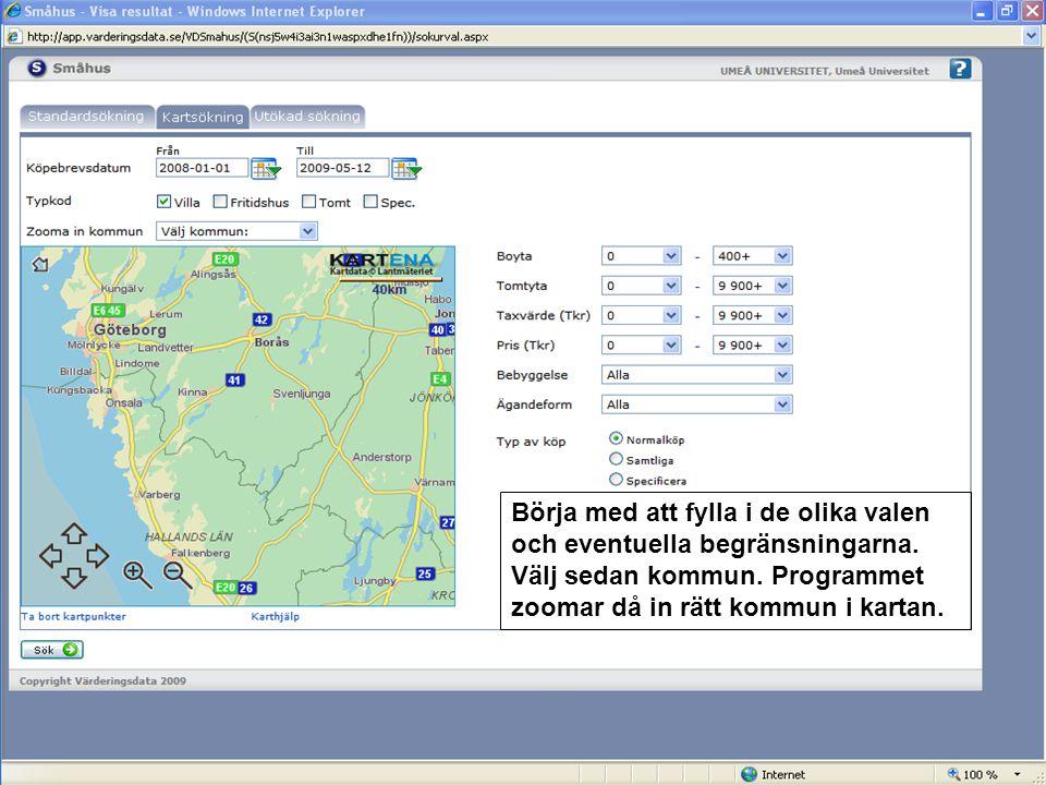 Börja med att fylla i de olika valen och eventuella begränsningarna. Välj sedan kommun. Programmet zoomar då in rätt kommun i kartan.