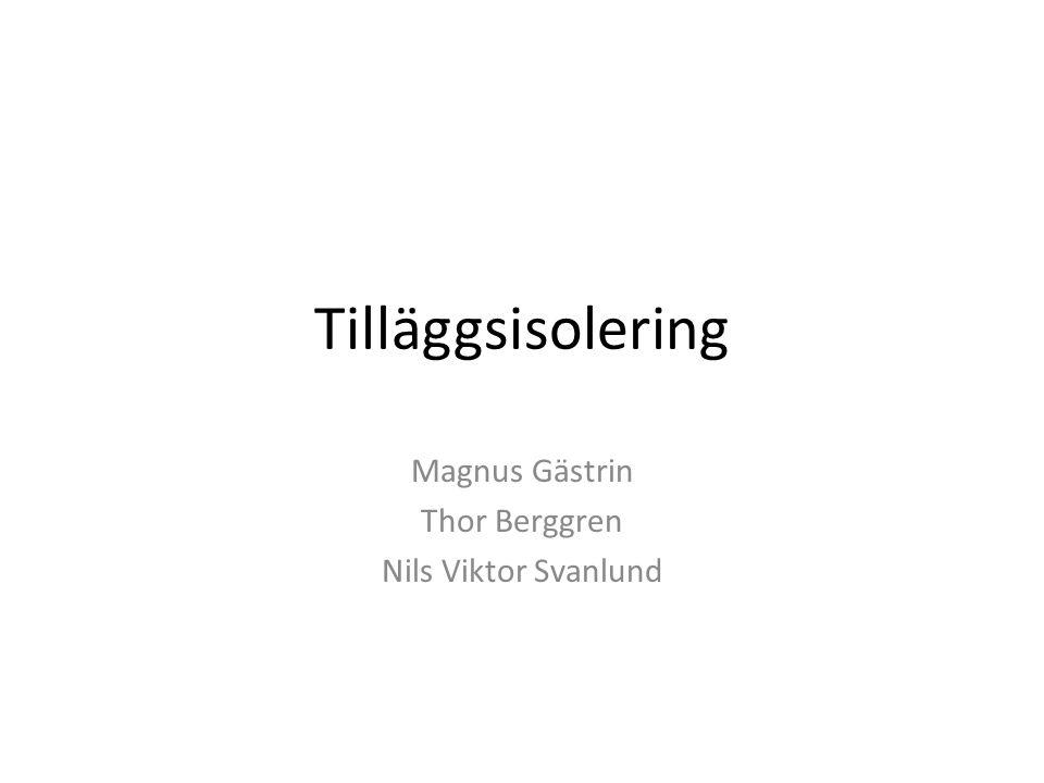 Tilläggsisolering Magnus Gästrin Thor Berggren Nils Viktor Svanlund
