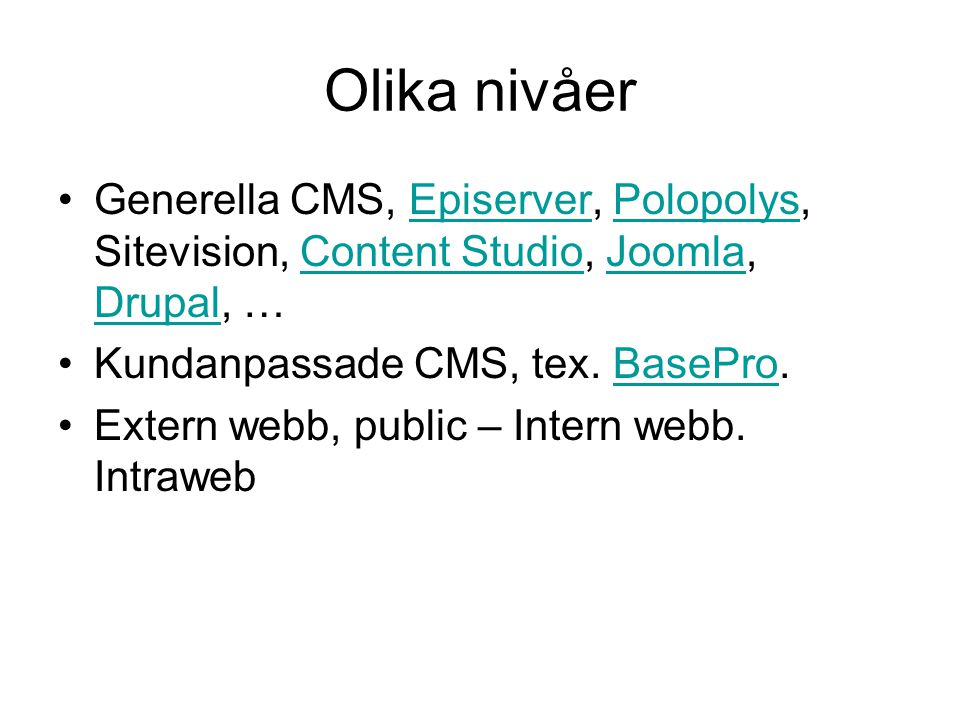 Olika nivåer Generella CMS, Episerver, Polopolys, Sitevision, Content Studio, Joomla, Drupal, …EpiserverPolopolysContent StudioJoomla Drupal Kundanpassade CMS, tex.