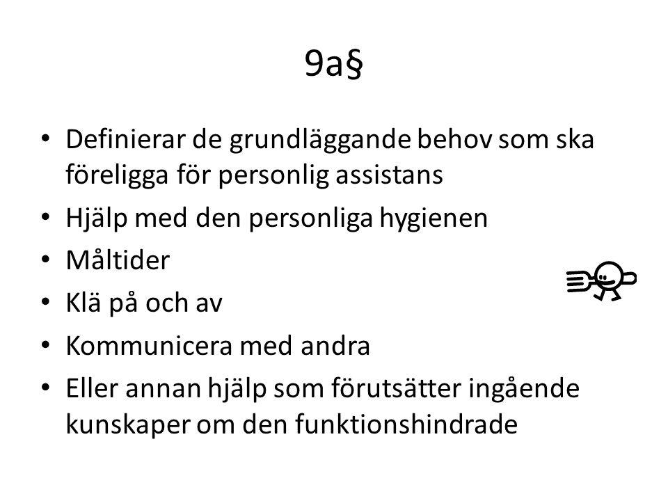 9a§ Definierar de grundläggande behov som ska föreligga för personlig assistans Hjälp med den personliga hygienen Måltider Klä på och av Kommunicera med andra Eller annan hjälp som förutsätter ingående kunskaper om den funktionshindrade