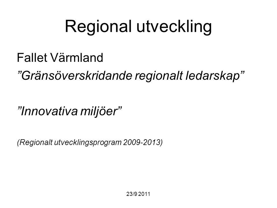 23/9 2011 Regional utveckling Fallet Värmland Gränsöverskridande regionalt ledarskap Innovativa miljöer (Regionalt utvecklingsprogram 2009-2013)