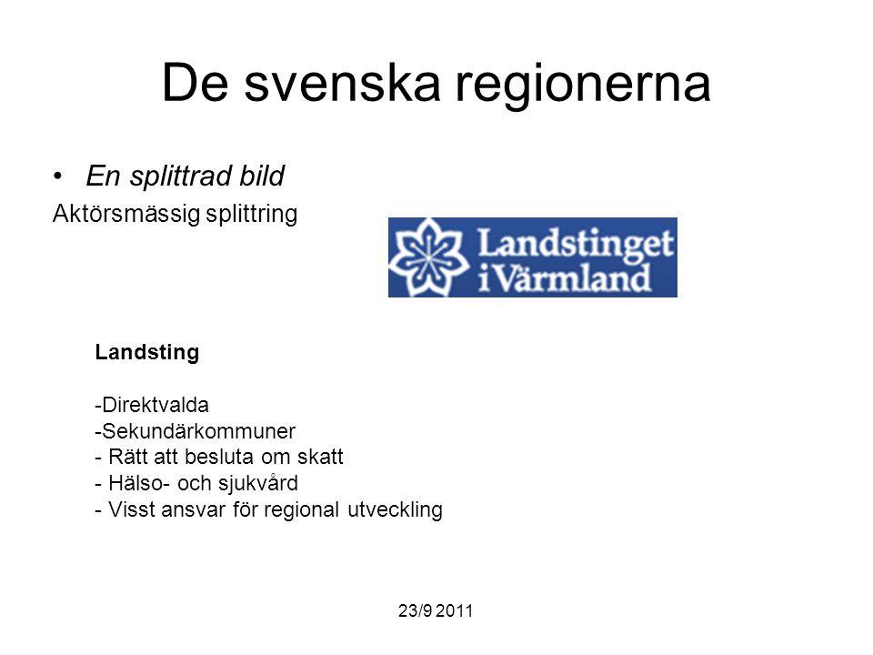 23/9 2011 De svenska regionerna En splittrad bild Aktörsmässig splittring Landsting -Direktvalda -Sekundärkommuner - Rätt att besluta om skatt - Hälso- och sjukvård - Visst ansvar för regional utveckling