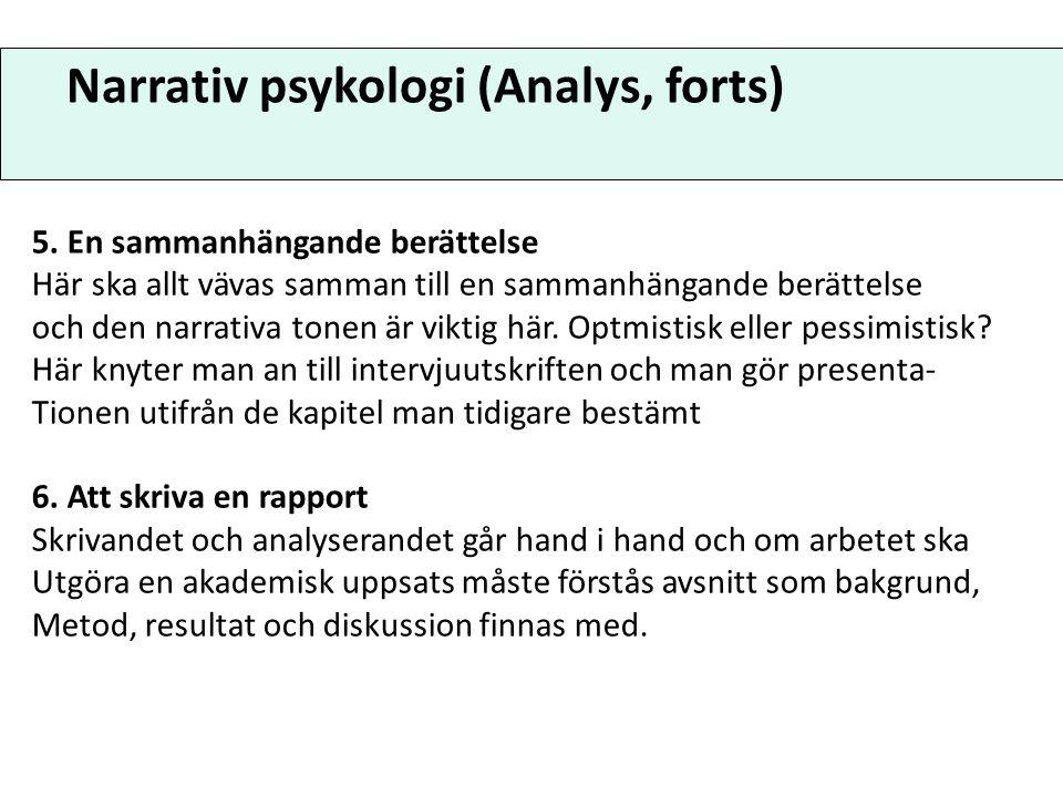 Narrativ psykologi (Analys, forts) 5. En sammanhängande berättelse Här ska allt vävas samman till en sammanhängande berättelse och den narrativa tonen