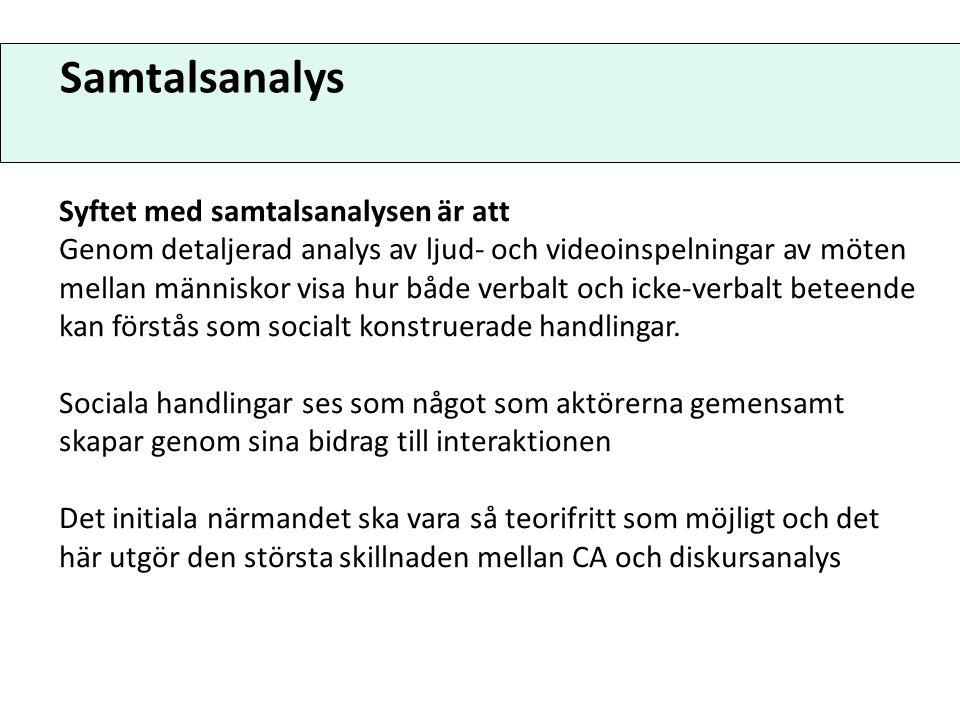Samtalsanalys Syftet med samtalsanalysen är att Genom detaljerad analys av ljud- och videoinspelningar av möten mellan människor visa hur både verbalt