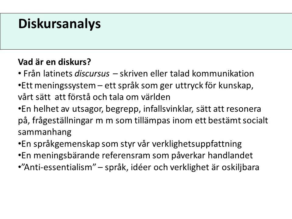 Diskursanalys Vad är en diskurs? Från latinets discursus – skriven eller talad kommunikation Ett meningssystem – ett språk som ger uttryck för kunskap