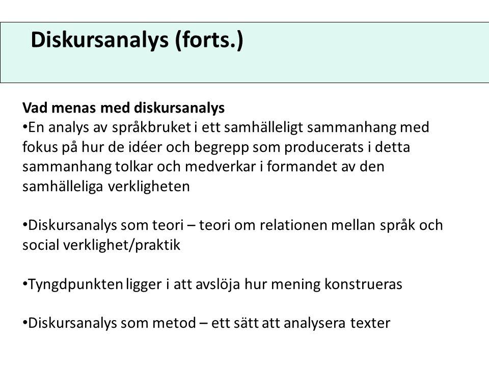 Diskursanalys (forts.) Vad menas med diskursanalys En analys av språkbruket i ett samhälleligt sammanhang med fokus på hur de idéer och begrepp som pr