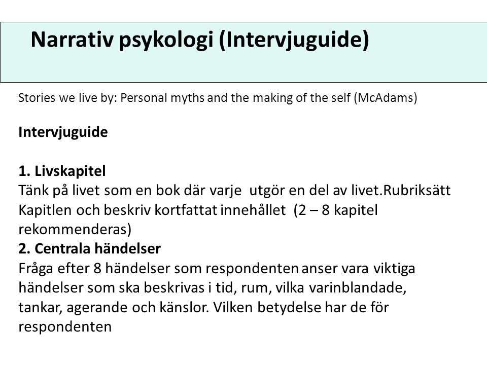 Narrativ psykologi (Intervjuguide) Stories we live by: Personal myths and the making of the self (McAdams) Intervjuguide 1. Livskapitel Tänk på livet