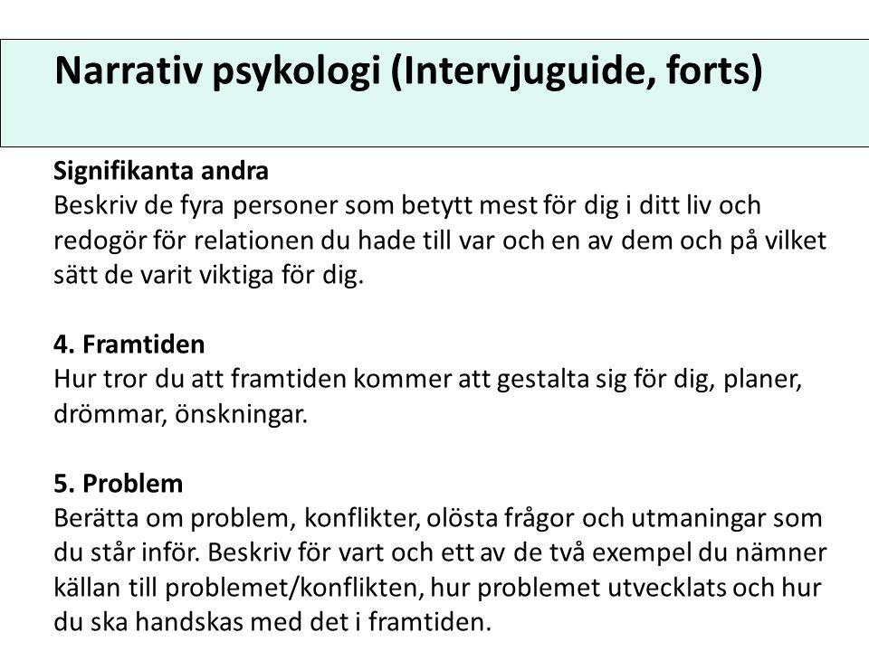 Narrativ psykologi (Intervjuguide, forts.) 6.