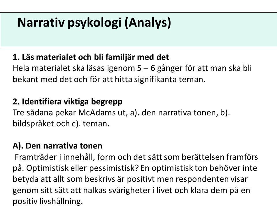 Narrativ psykologi (Analys) 1. Läs materialet och bli familjär med det Hela materialet ska läsas igenom 5 – 6 gånger för att man ska bli bekant med de