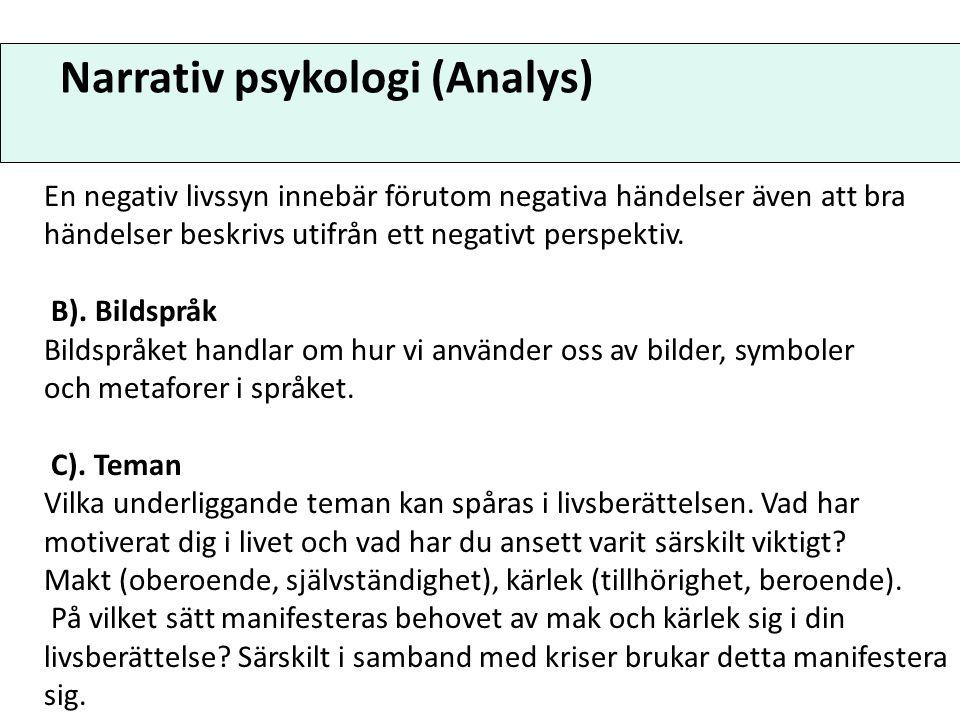 Narrativ psykologi (Analys) En negativ livssyn innebär förutom negativa händelser även att bra händelser beskrivs utifrån ett negativt perspektiv. B).