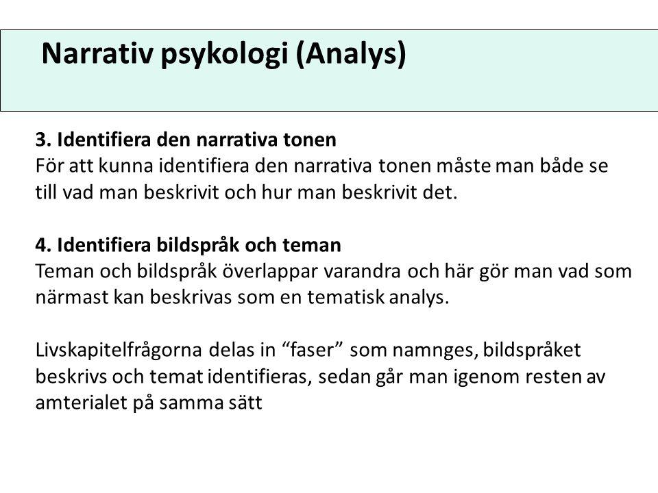 Narrativ psykologi (Analys) 3. Identifiera den narrativa tonen För att kunna identifiera den narrativa tonen måste man både se till vad man beskrivit