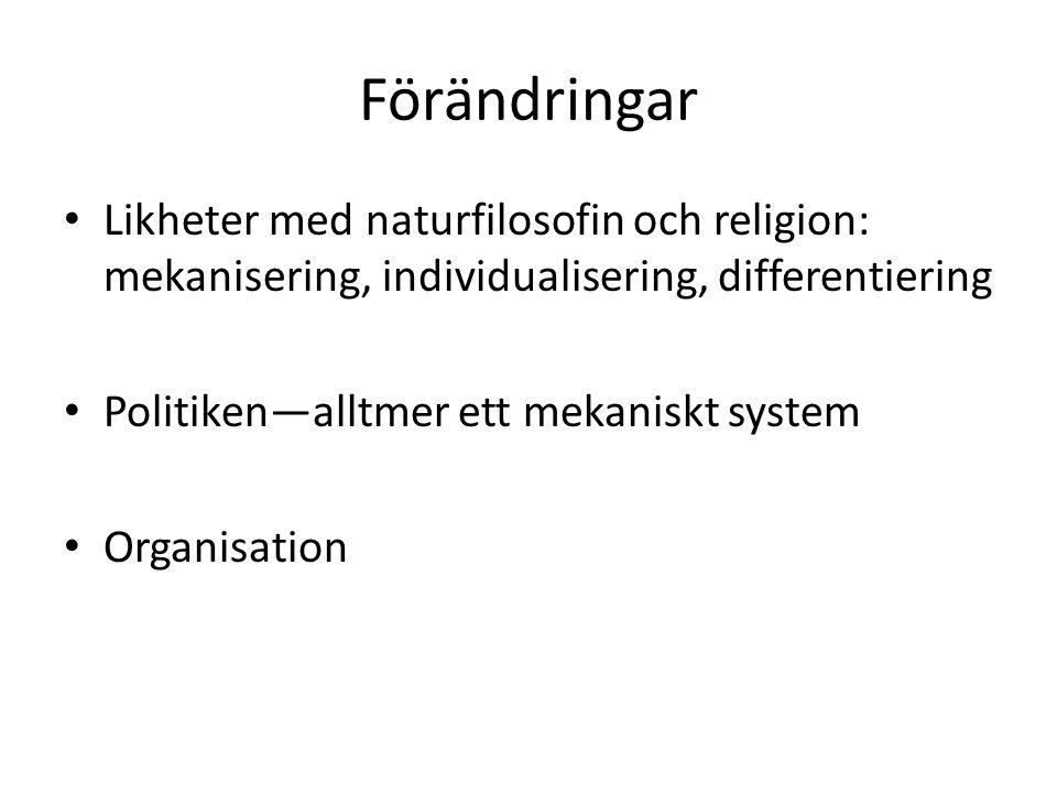 Förändringar Likheter med naturfilosofin och religion: mekanisering, individualisering, differentiering Politiken—alltmer ett mekaniskt system Organis