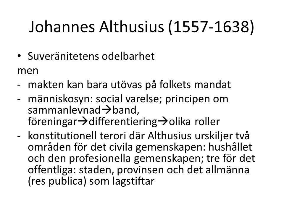 Johannes Althusius (1557-1638) Suveränitetens odelbarhet men -makten kan bara utövas på folkets mandat -människosyn: social varelse; principen om samm
