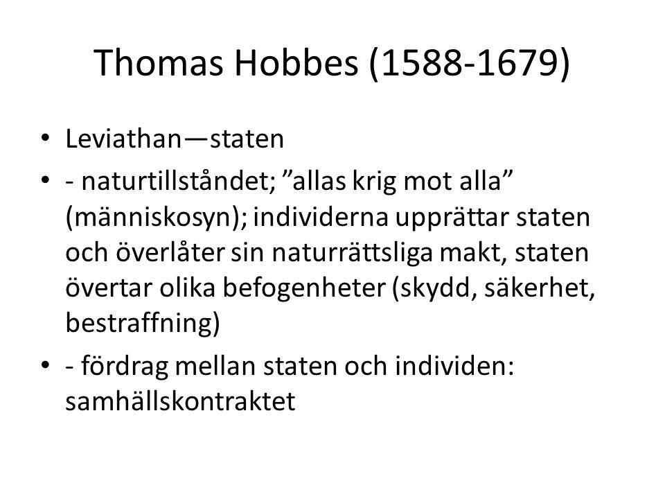 """Thomas Hobbes (1588-1679) Leviathan—staten - naturtillståndet; """"allas krig mot alla"""" (människosyn); individerna upprättar staten och överlåter sin nat"""