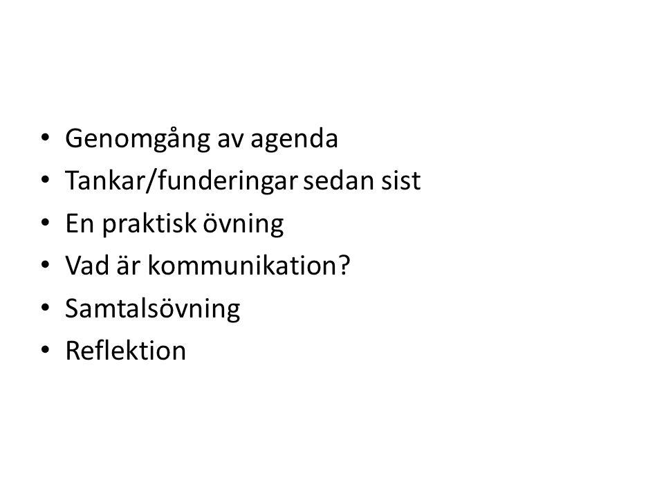 Genomgång av agenda Tankar/funderingar sedan sist En praktisk övning Vad är kommunikation? Samtalsövning Reflektion