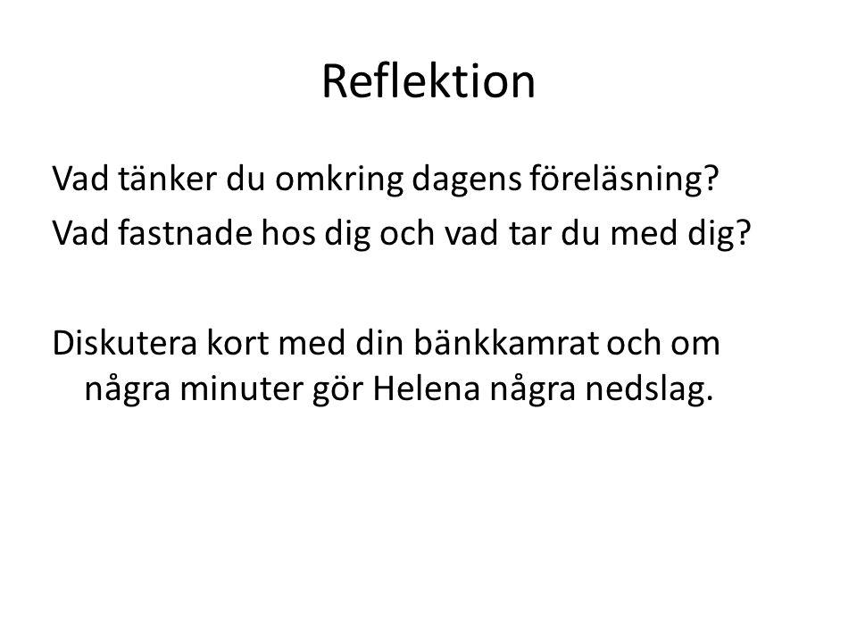 Reflektion Vad tänker du omkring dagens föreläsning? Vad fastnade hos dig och vad tar du med dig? Diskutera kort med din bänkkamrat och om några minut