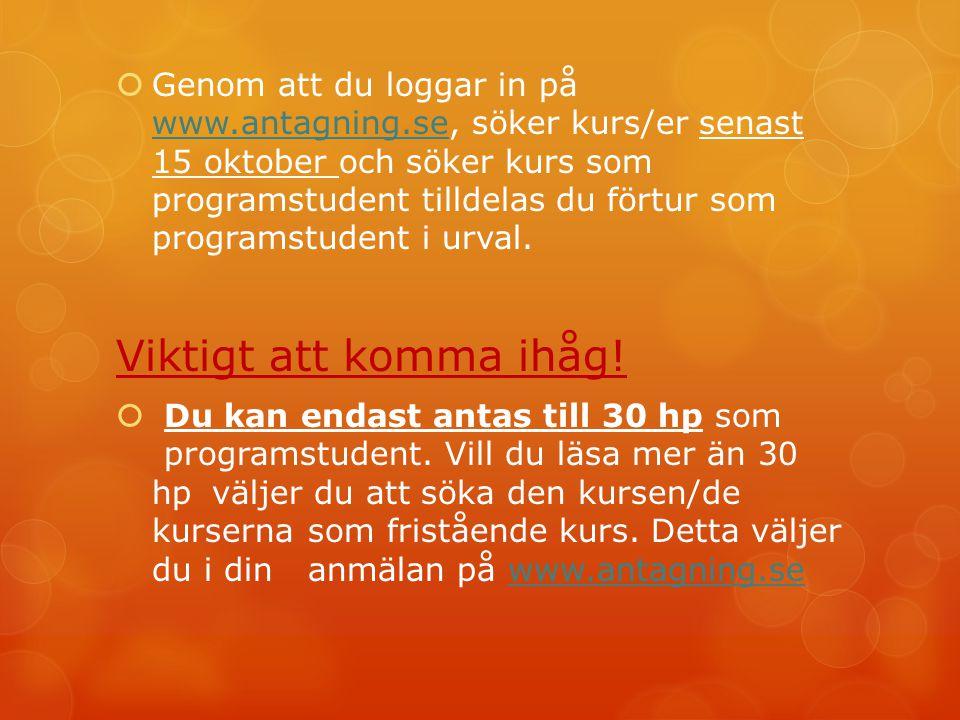  Genom att du loggar in på www.antagning.se, söker kurs/er senast 15 oktober och söker kurs som programstudent tilldelas du förtur som programstudent