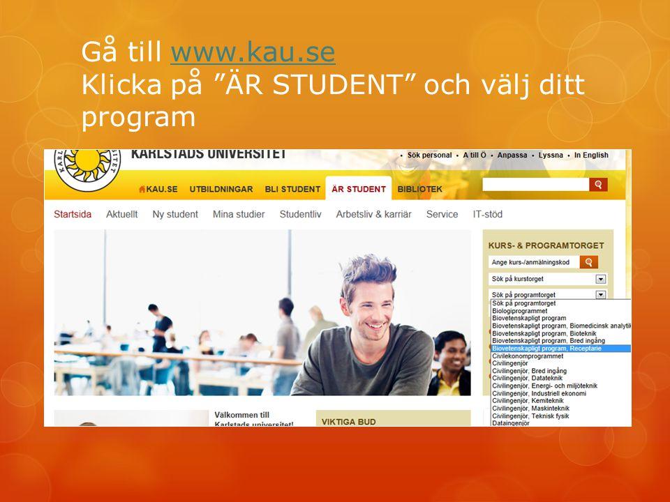 """Gå till www.kau.se Klicka på """"ÄR STUDENT"""" och välj ditt programwww.kau.se"""