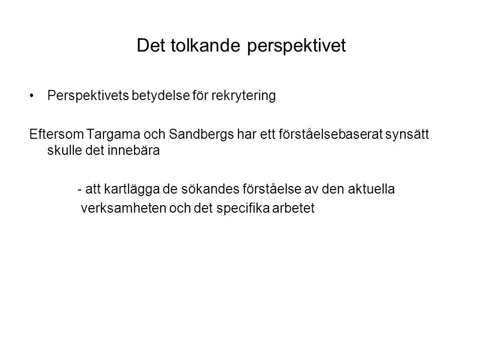 Det tolkande perspektivet Perspektivets betydelse för rekrytering Eftersom Targama och Sandbergs har ett förståelsebaserat synsätt skulle det innebära