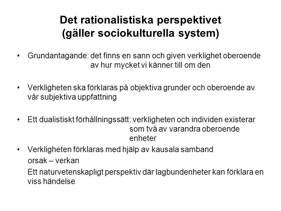 Det rationalistiska perspektivet (gäller sociokulturella system) Grundantagande: det finns en sann och given verklighet oberoende av hur mycket vi kän