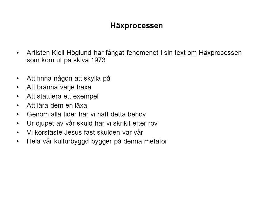 Häxprocessen Artisten Kjell Höglund har fångat fenomenet i sin text om Häxprocessen som kom ut på skiva 1973. Att finna någon att skylla på Att bränna