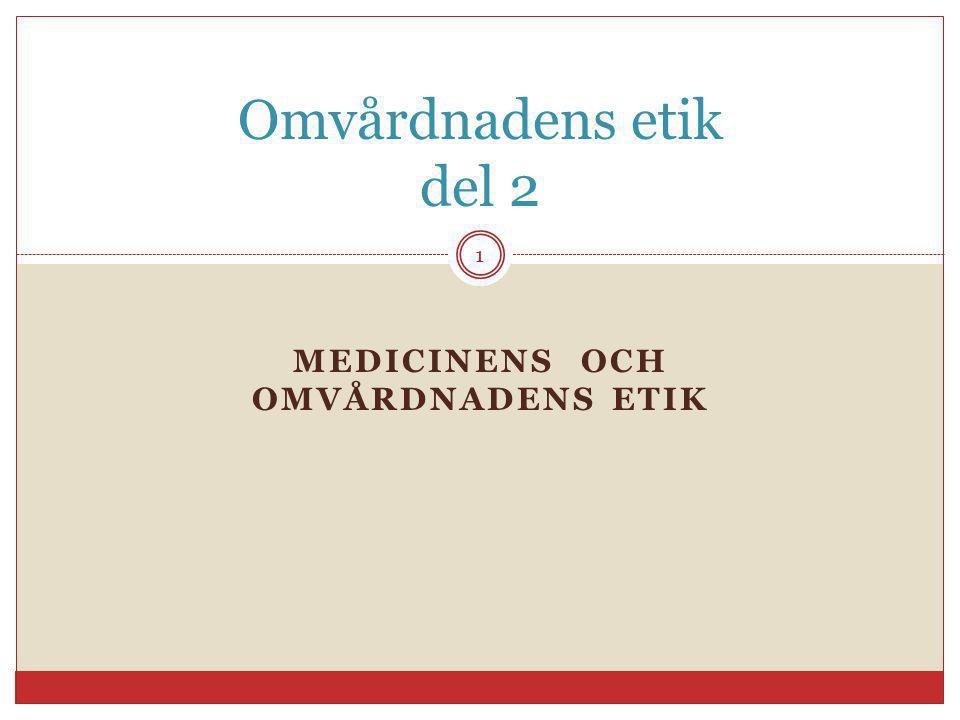 MEDICINENS OCH OMVÅRDNADENS ETIK Omvårdnadens etik del 2 1