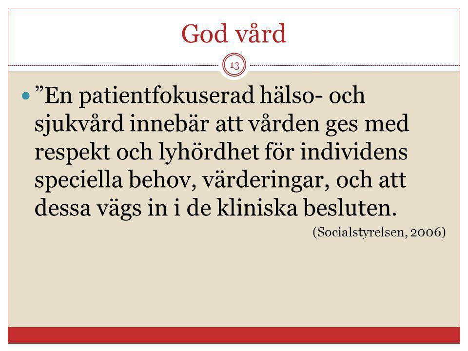 """God vård """"En patientfokuserad hälso- och sjukvård innebär att vården ges med respekt och lyhördhet för individens speciella behov, värderingar, och at"""