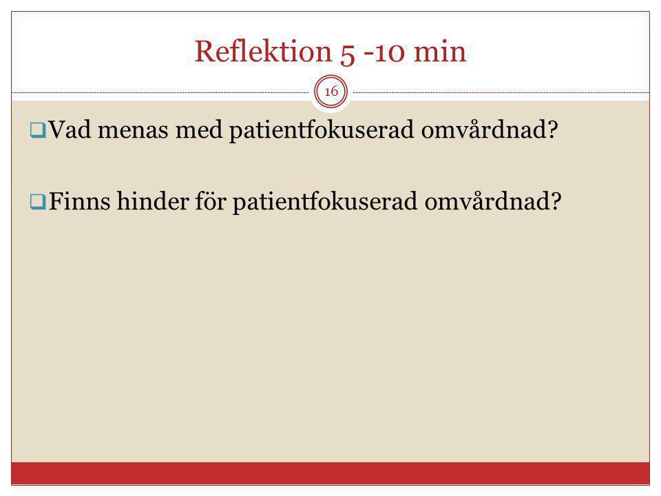 Reflektion 5 -10 min 16  Vad menas med patientfokuserad omvårdnad?  Finns hinder för patientfokuserad omvårdnad?