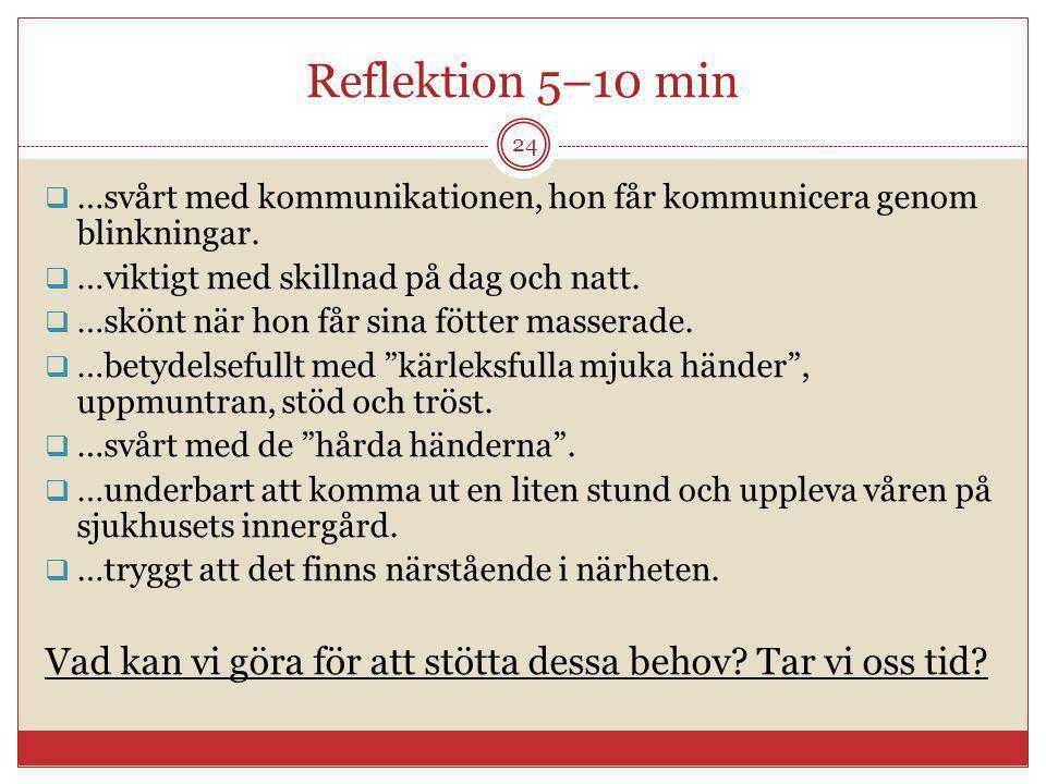 Reflektion 5–10 min  …svårt med kommunikationen, hon får kommunicera genom blinkningar.  …viktigt med skillnad på dag och natt.  …skönt när hon får