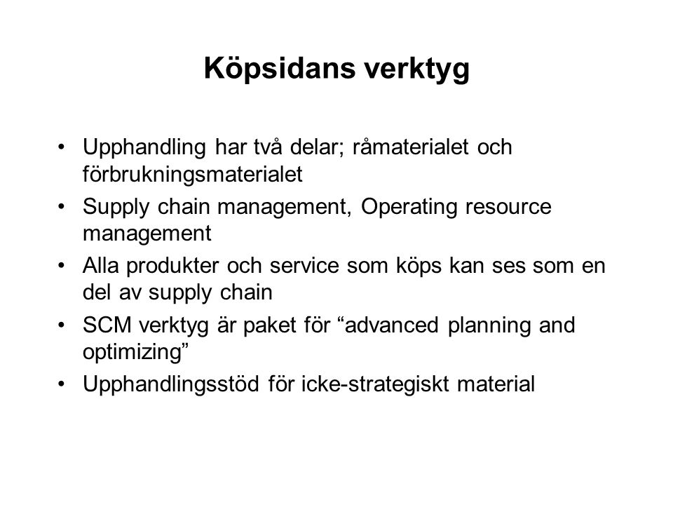 Köpsidans verktyg Upphandling har två delar; råmaterialet och förbrukningsmaterialet Supply chain management, Operating resource management Alla produ