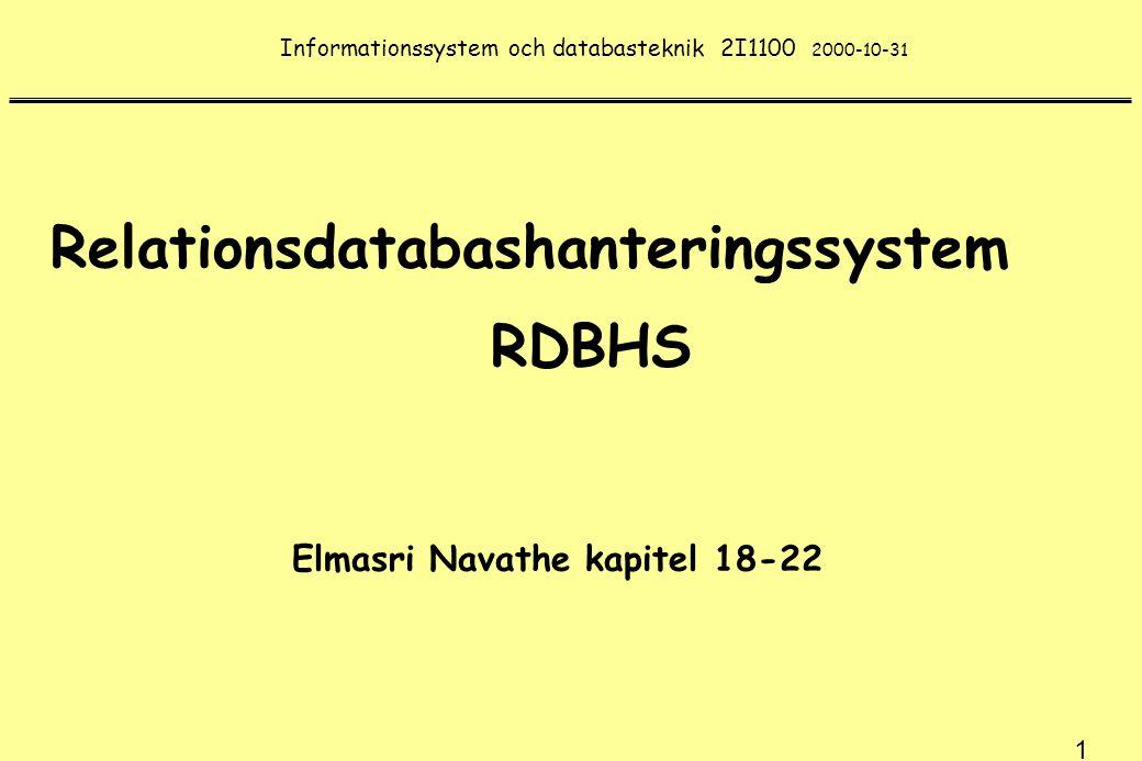1 Informationssystem och databasteknik 2I1100 2000-10-31 Elmasri Navathe kapitel 18-22 Relationsdatabashanteringssystem RDBHS