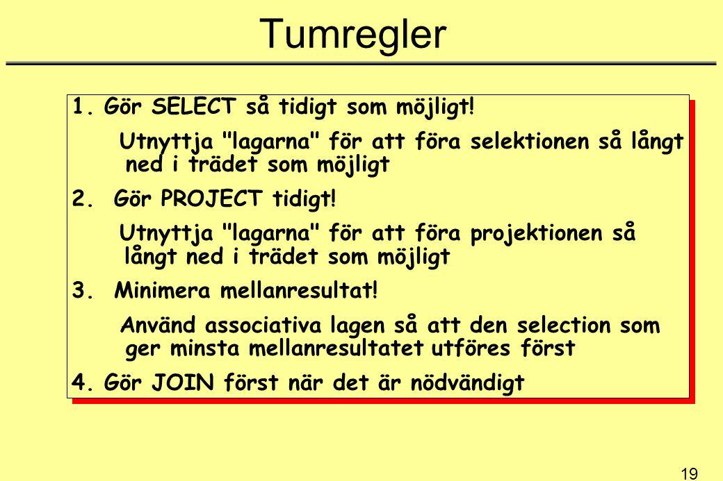 19 Tumregler 1. Gör SELECT så tidigt som möjligt.