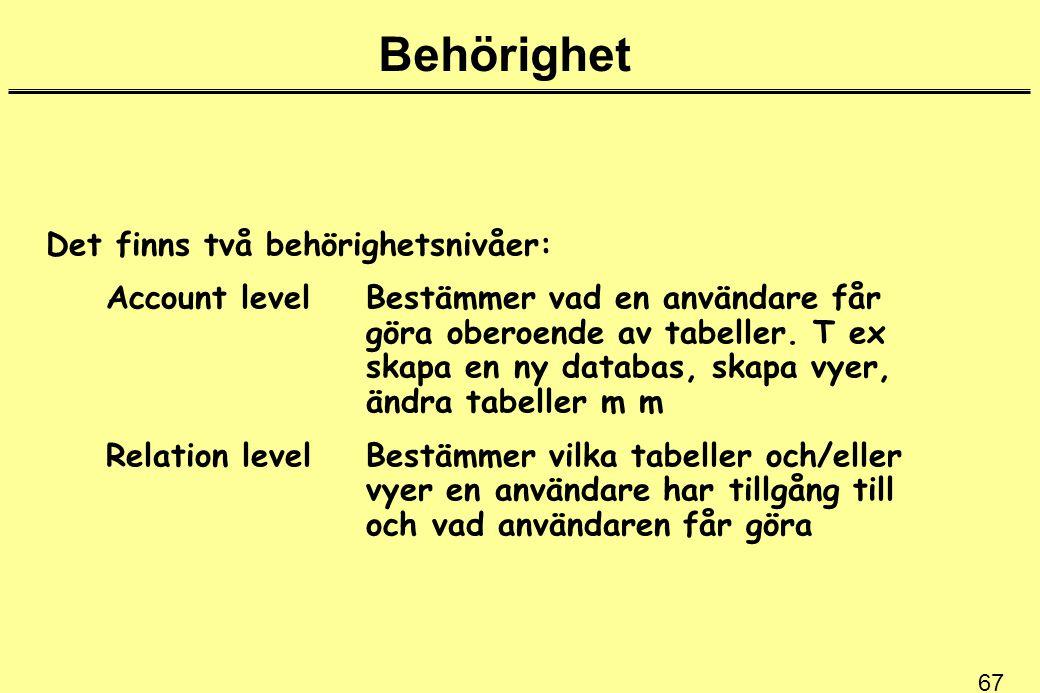 67 Behörighet Det finns två behörighetsnivåer: Account levelBestämmer vad en användare får göra oberoende av tabeller.